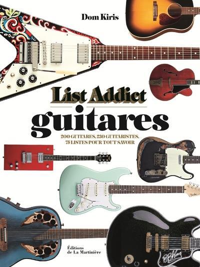 LIST ADDICT GUITARES - 200 GUITARES, 200 GUITARISTES, 75 LISTES POUR TOUT SAVOIR