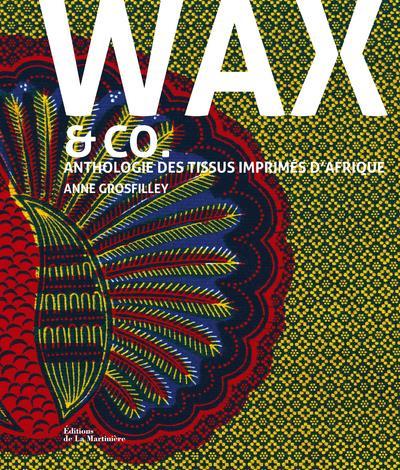 WAX AND CO... ANTHOLOGIE DES TISSUS IMPRIMES D'AFRIQUE