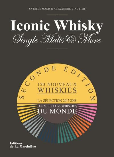 ICONIC WHISKY - SINGLE MALTS & MORE LA SELECTION 2017-2018 DES MEILLEURS WHISKIES DU MONDE
