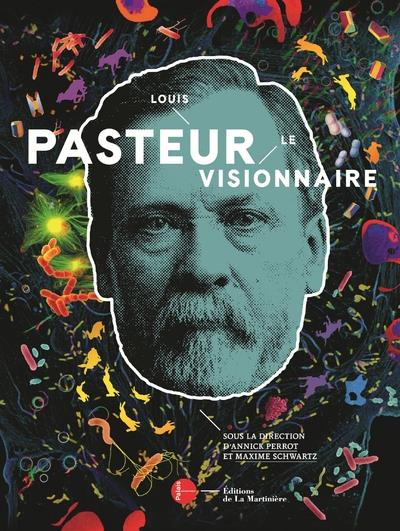 LOUIS PASTEUR, LE VISIONNAIRE - LE CATALOGUE OFFICIEL DE L'EXPOSITION