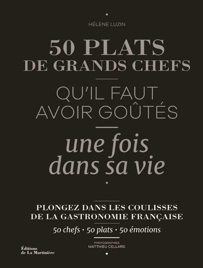 50 PLATS DE GRANDS CHEFS - QU'IL FAUT AVOIR GOUTES UNE FOIS DANS SA VIE