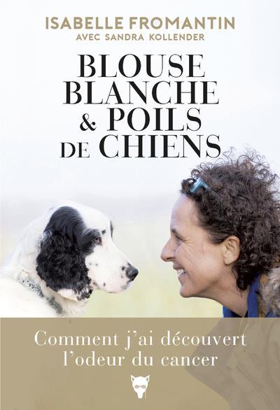 BLOUSE BLANCHE & POILS DE CHIENS - COMMENT J'AI DECOUVERT L'ODEUR DU CANCER