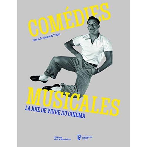 COMEDIES MUSICALES - LA JOIE DE VIVRE DU CINEMA