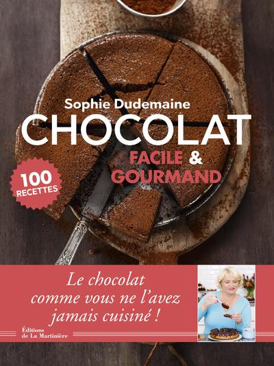 CHOCOLAT FACILE & GOURMAND - 100 RECETTES