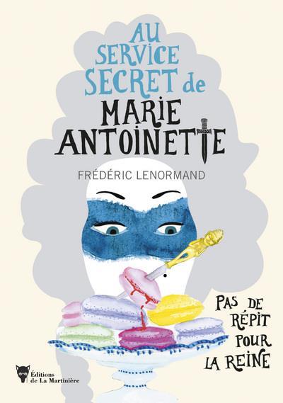 AU SERVICE SECRET DE MARIE-ANTOINETTE - PAS DE REPIT POUR LA REINE