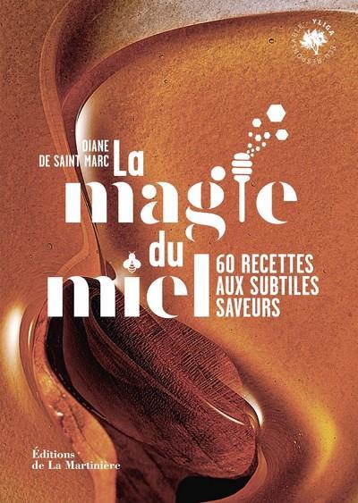 LA MAGIE DU MIEL - 60 RECETTES AUX SUBTILES SAVEURS