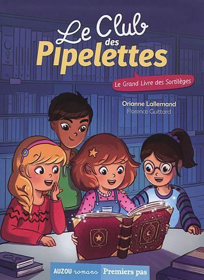 LE CLUB DES PIPELETTES TOME 7 LE GRAND LIVRE DES SORTILEGES