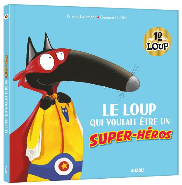 LE LOUP QUI VOULAIT ETRE UN SUPER-HEROS (MES GRANDS ALBUMS COLLECTOR)