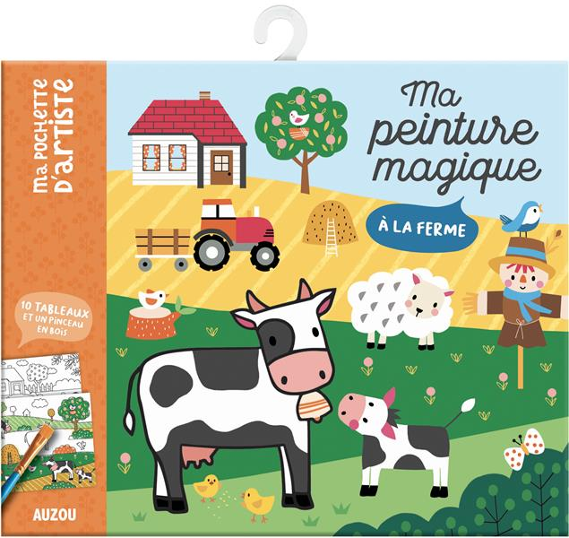 MA PEINTURE MAGIQUE - A LA FERME - 10 TABLEAUX ET UN PINCEAU EN BOIS