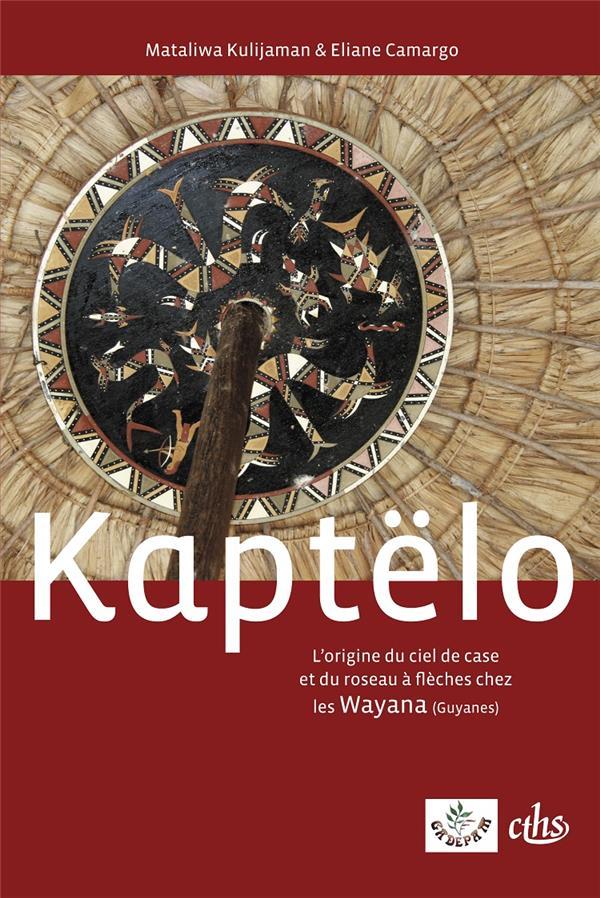 KAPTELO - L'ORIGINE DU CIEL DE CASE ET DU ROSEAU A FLECHES CHEZ LES WAYANA