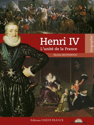 HENRI IV, L'UNITE DE LA FRANCE