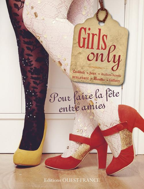 GIRLS ONLY - FAIRE LA FETE ENTRE AMIES