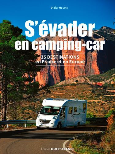 S'EVADER EN CAMPING-CAR - 35 DESTINATIONS EN FRANC