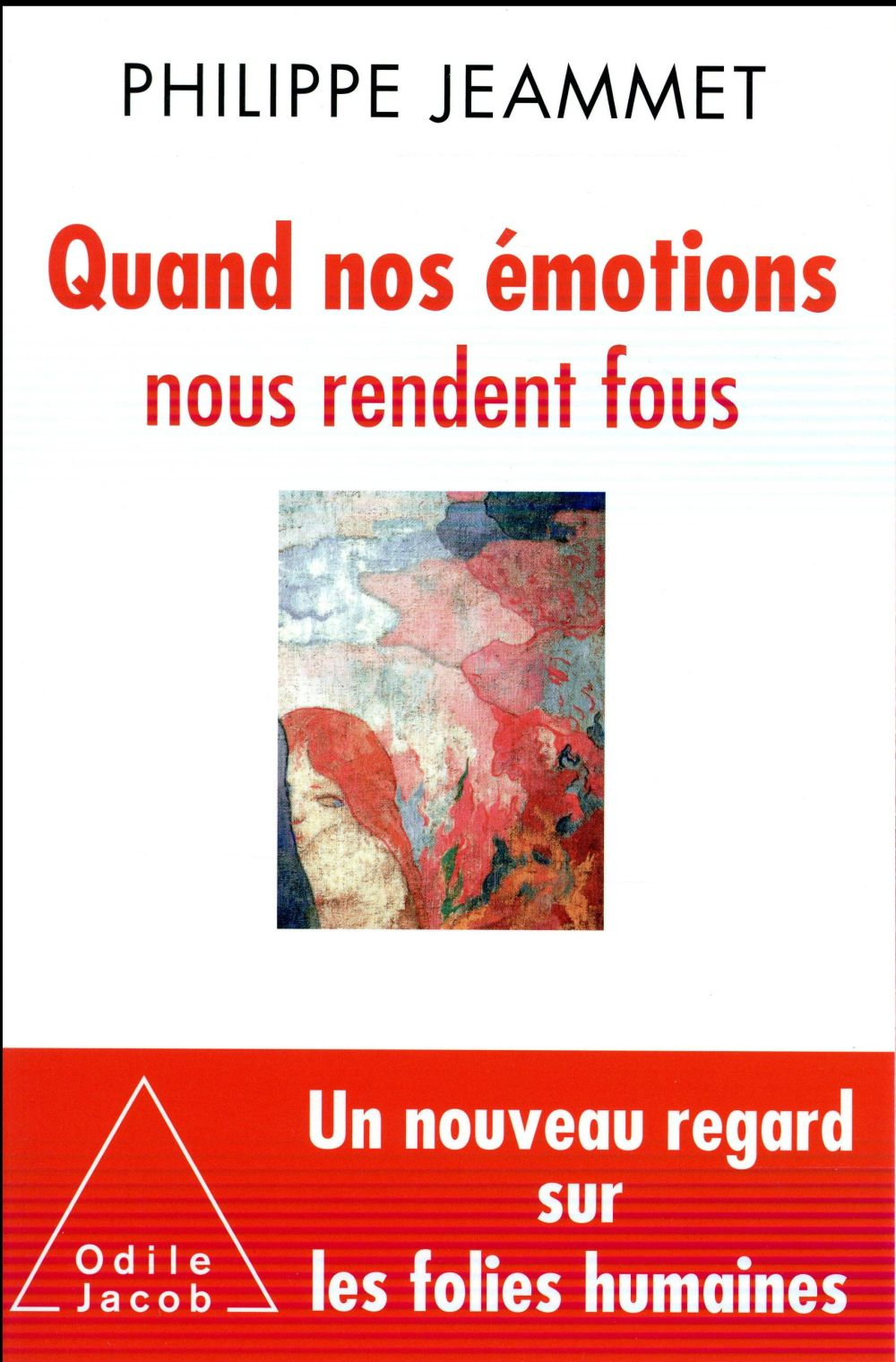 QUAND NOS EMOTIONS NOUS RENDENT FOUS