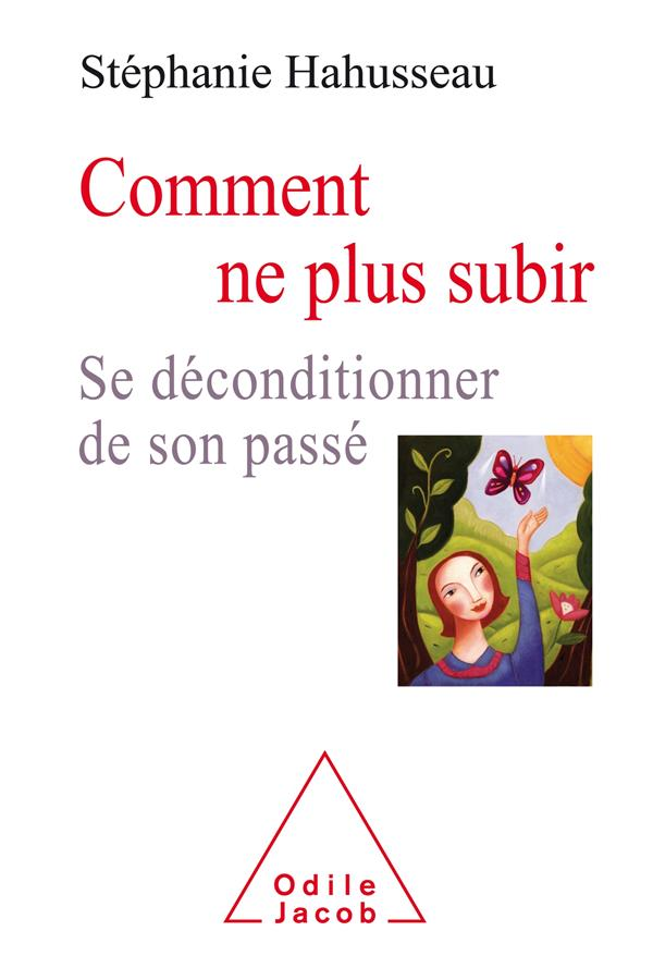 COMMENT NE PLUS SUBIR - SE DECONDITIONNER DU PASSE