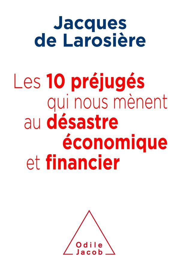 LES 10 PREJUGES QUI NOUS MENENT AU DESATRE ECONOMIQUE ET FINANCIER
