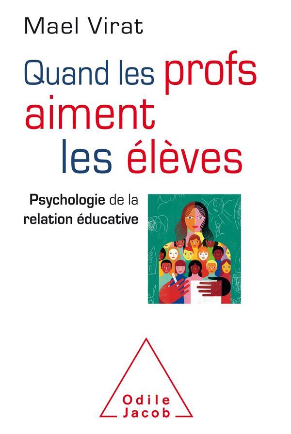 QUAND LES PROFS AIMENT LES ELEVES - PSYCHOLOGIE DE LA RELATION EDUCATIVE