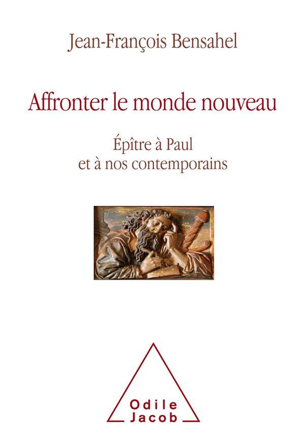 AFFRONTER LE MONDE NOUVEAU - EPITRE A PAUL ET A NOS CONTEMPORAINS