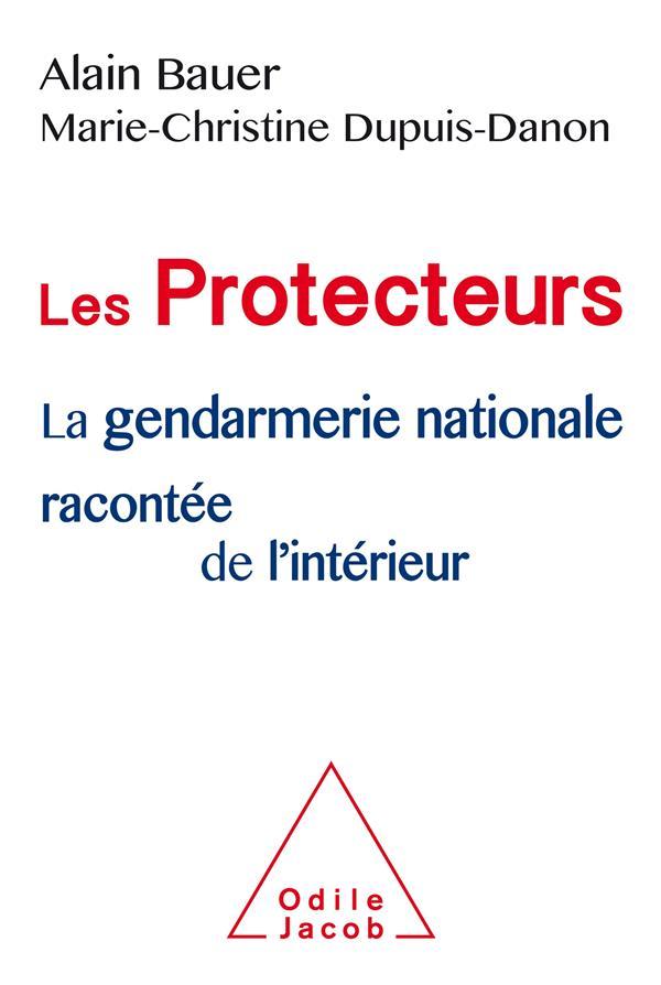 LES PROTECTEURS - LA GENDARMERIE NATIONALE RACONTEE DE L'INTERIEUR