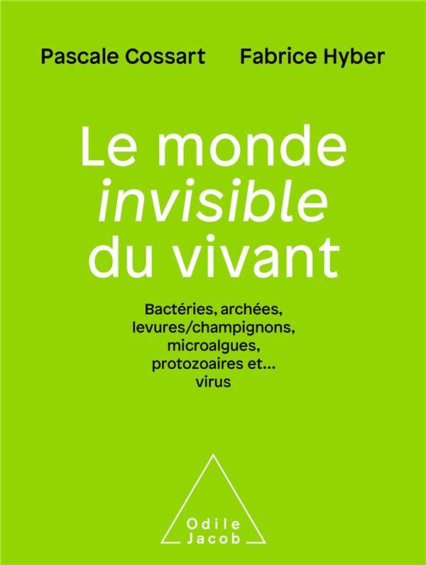 LE MONDE INVISIBLE DU VIVANT - BACTERIES,ARCHEES, LEVURES/CHAMPIGNONS, ALGUES,PROTOZOAIRES ET..VIRUS