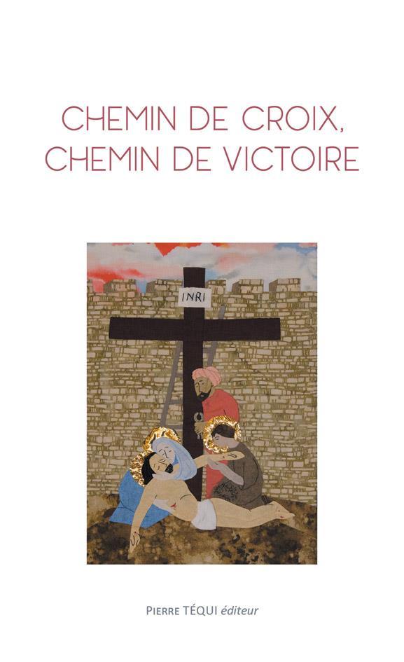 CHEMIN DE CROIX, CHEMIN DE VICTOIRE