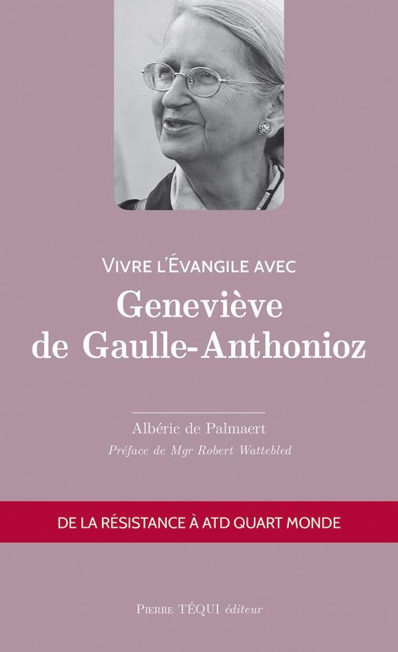 VIVRE L'EVANGILE AVEC GENEVIEVE DE GAULLE-ANTHONIOZ