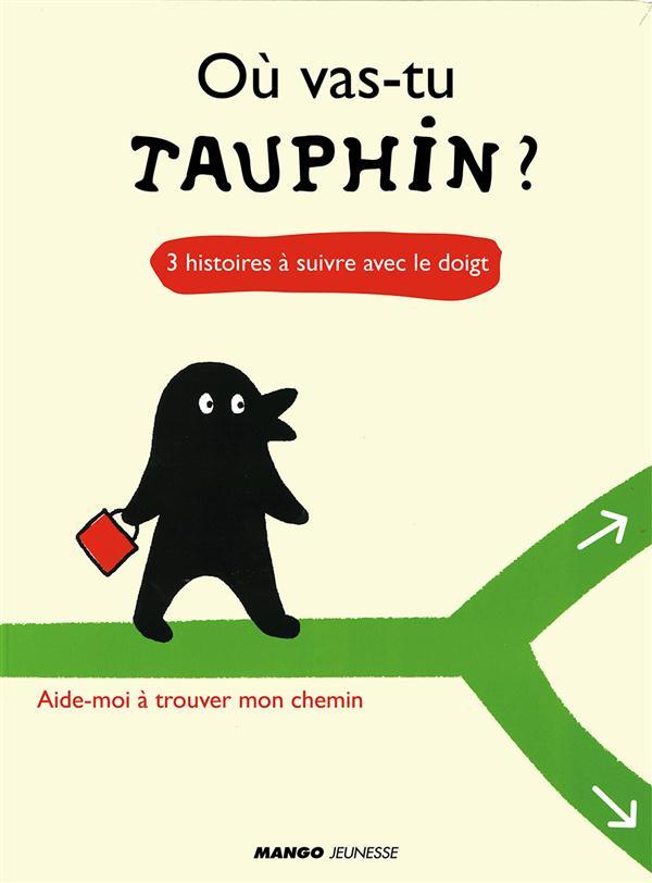 O  VAS-TU, TAUPHIN ?  HISTOIRES A SUIVRE AVEC LE DOIGT