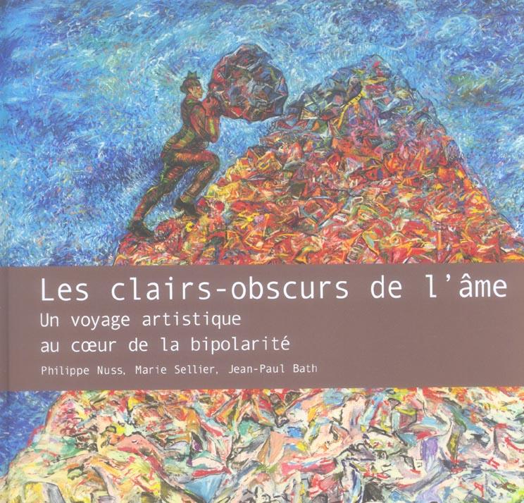 LES CLAIRS-OBSCURS DE L'AME. UN VOYAGE ARTISTIQUE AU COEUR DE LA BIPOLARITE