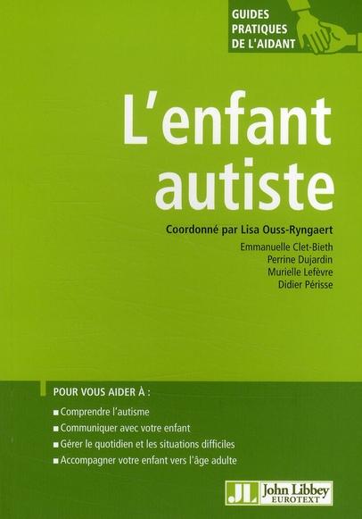 L'ENFANT AUTISTE - POUR VOUS AIDER A : COMPRENDRE L'AUTISME, COMMUNIQUER AVEC VOTRE ENFANT, GERER LE
