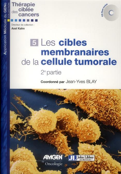 LES CIBLES MEMBRANAIRES DE LA CELLULE TUMORALE - 2EME PARTIE - CD-ROM INCLUS.