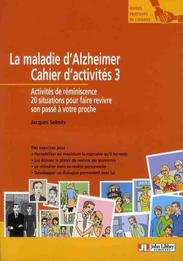 LA MALADIE D'ALZHEIMER - CAHIER D'ACTIVITES 3 - ACTIVITES DE REMINISCENCE. 20 SITUATIONS POUR FAIRE