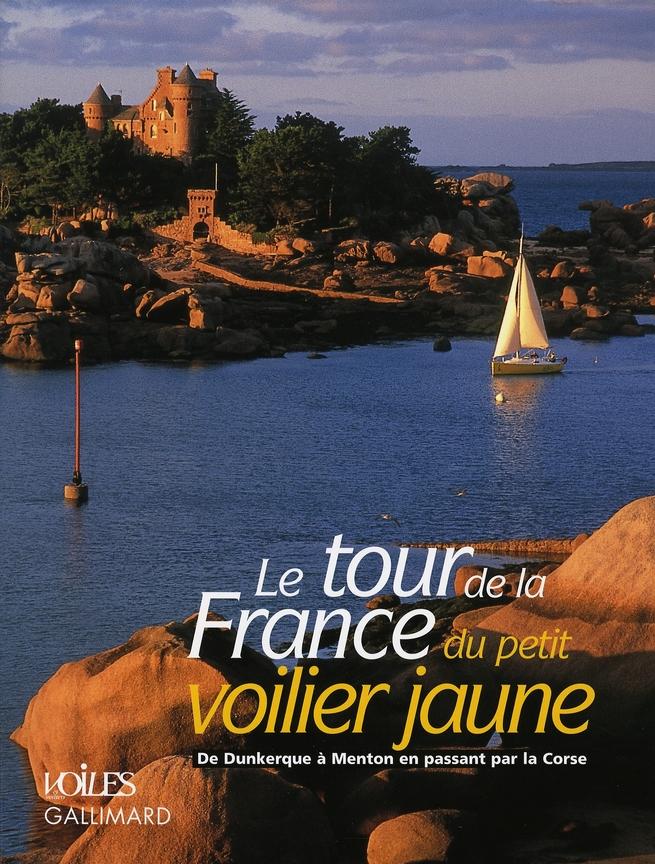 LE TOUR DE LA FRANCE DU PETIT VOILIER JAUNE - DE DUNKERQUE A MENTON EN PASSANT PAR LA CORSE
