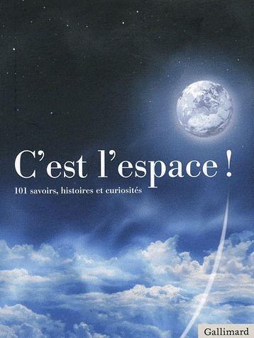 C'EST L'ESPACE - 101 SAVOIRS, HISTOIRES ET CURIOSITES