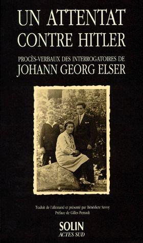 UN ATTENTAT CONTRE HITLER - PROCES-VERBAUX DES INTERROGATOIRES DE JOHANN GEORG E