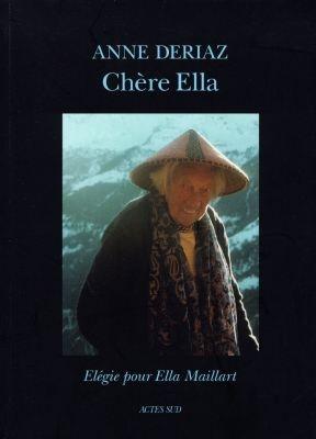 CHERE ELLA. ELEGIE POUR ELLA MAILLART