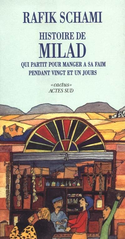 HISTOIRE DE MILAD QUI PARTIT POUR MANGER A SA FAIM PENDANT VINGT ET UN JOURS ROMAN