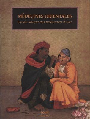 MEDECINES ORIENTALES, GUIDE ILLUSTRE DES MEDECINES D'ASIE