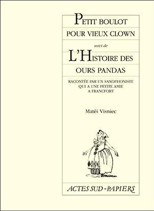 PETIT BOULOT POUR VIEUX CLOWN, SUIVI DE : L'HISTOIRE DES OURS PANDAS