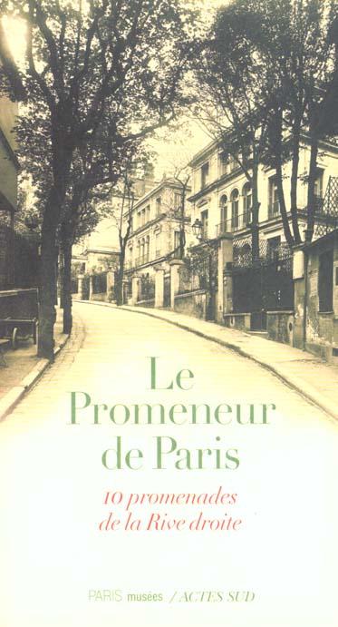 PROMENEUR DE PARIS, DIX PROMENADES DE LA RIVE DROITE (LE)