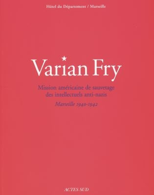 VARIAN FRY, MISSION AMERICAINE DE SAUVETAGE DES INTELLECTUELS ANTI-NAZIS