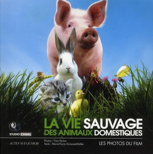 VIE SAUVAGE DES ANIMAUX DOMESTIQUES (LA) - LE LIVRE DU FILM EN PHOTOS