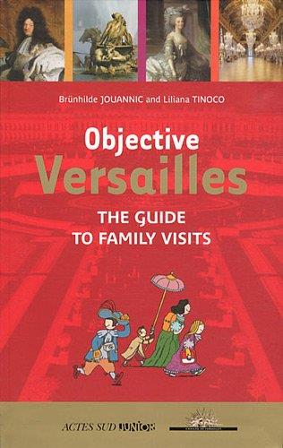 OBJECTIVE VERSAILLES (ANGLAIS) - THE GUIDE TO FAMILY VISITS