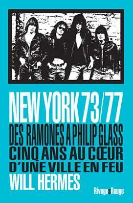 NEW YORK 73/77 - DES RAMONES A PHILIP GLASS - CINQ ANS AU COEUR D'UNE VILLE EN FEU