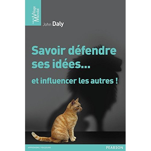 SAVOIR DEFENDRE SES IDEES... ET INFLUENCER LES AUTRES