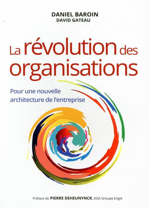 LA REVOLUTION DES ORGANISATIONS :  POUR UNE NOUVELLE ARCHITECTURE DE L'ENTREPRISE