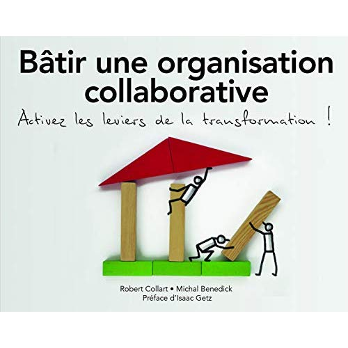 BATIR UNE ORGANISATION COLLABORATIVE : ACTIVEZ LES LEVIERS DE LA TRANSFORMATION !