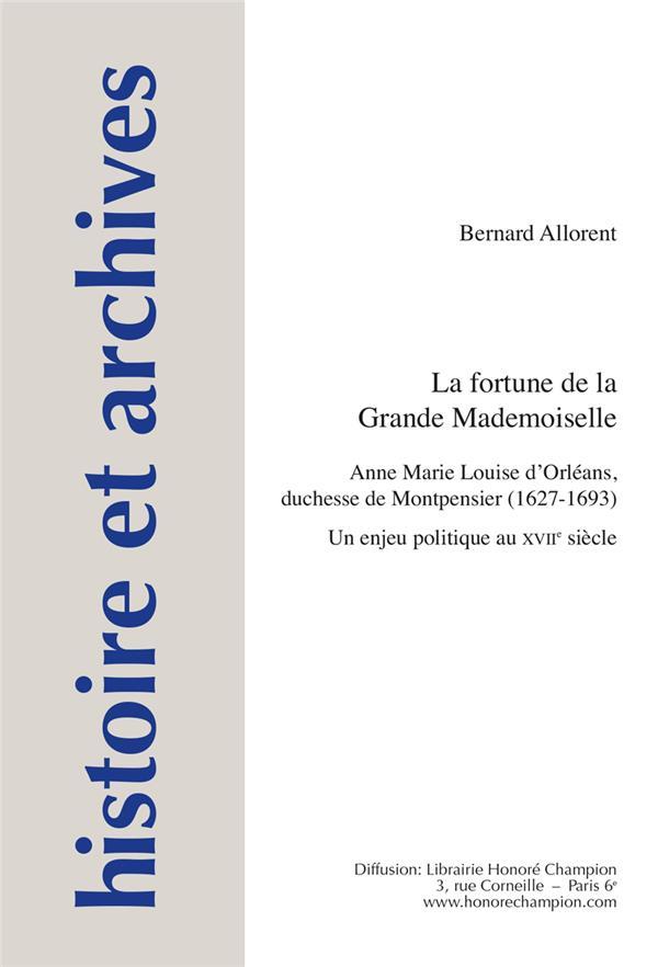 HA - T18 - LA FORTUNE DE LA GRANDE MADEMOISELLE - ANNE MARIE LOUISE D'ORLEANS, DUCHESSE DE MONTPENSI