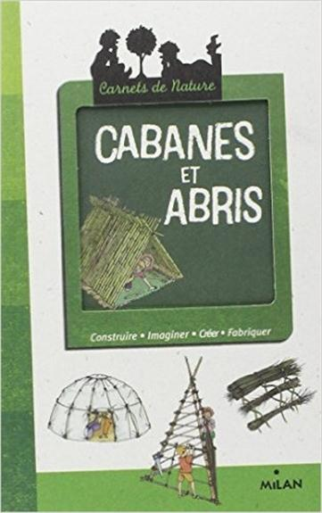 CARNETS DE NATURE - 6 - CABANES ET ABRIS
