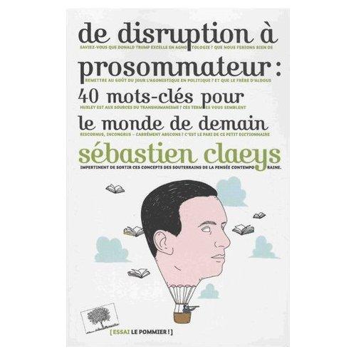 DE DISRUPTION A PROSOMMATEUR: 40 MOTS-CLES POUR LE MONDE DE DEMAIN