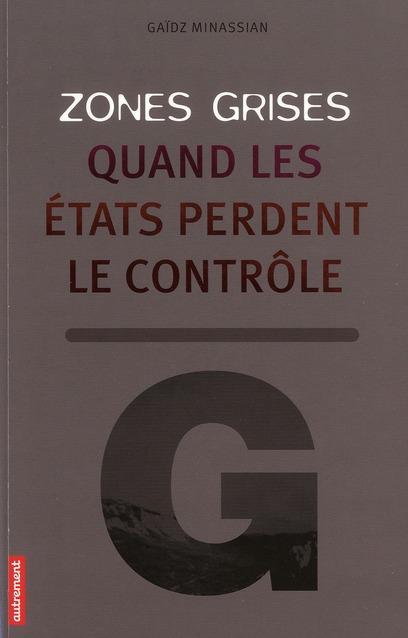 ZONES GRISES - QUAND LES ETATS PERDENT LE CONTROLE